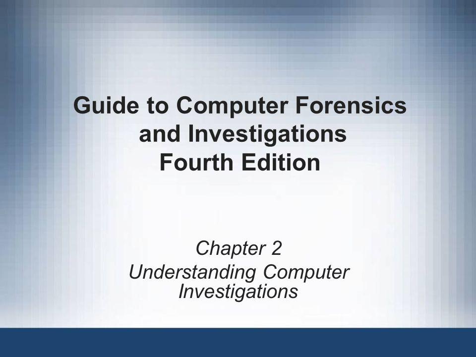Chapter 2 Understanding Computer Investigations Guide to Computer Forensics and Investigations Fourth Edition