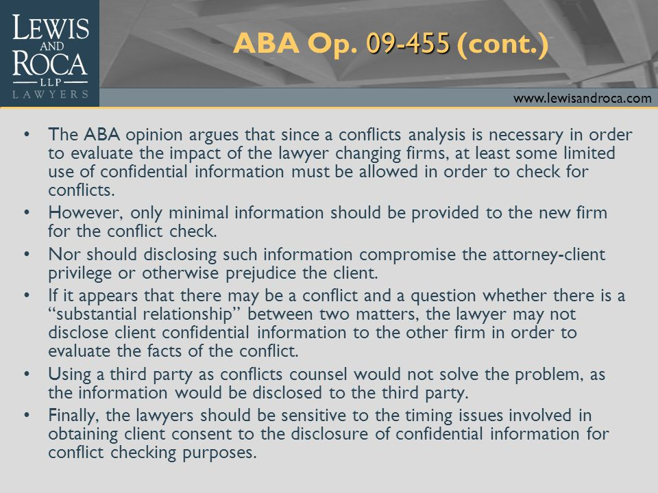 www.lewisandroca.com 09-455 ABA Op. 09-455 (cont.) The ABA opinion argues that since a conflicts analysis is necessary in order to evaluate the impact