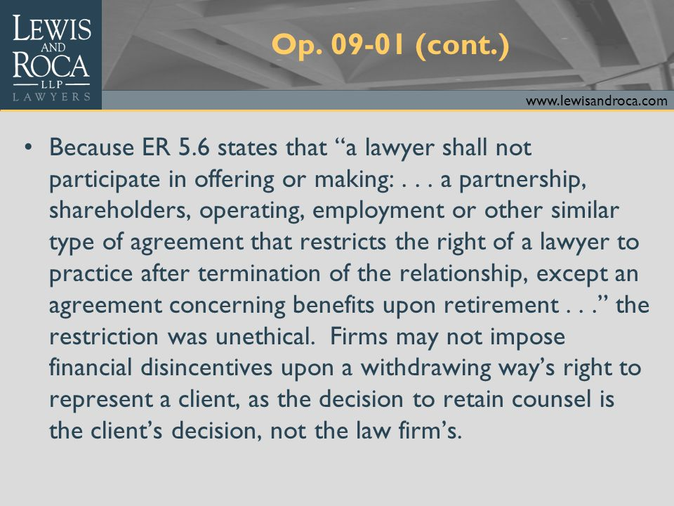 "www.lewisandroca.com Op. 09-01 (cont.) Because ER 5.6 states that ""a lawyer shall not participate in offering or making:... a partnership, shareholder"