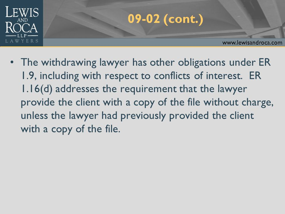 www.lewisandroca.com Conflict Between Lawyer and Client Concerning the Lawyer's Own Malpractice ER 1.7 and other rules require that lawyers avoid conflicts of interest, including with the lawyer's own interest.
