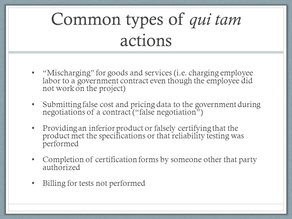 Common types of qui tam actions Mischarging for goods and services (i.e.