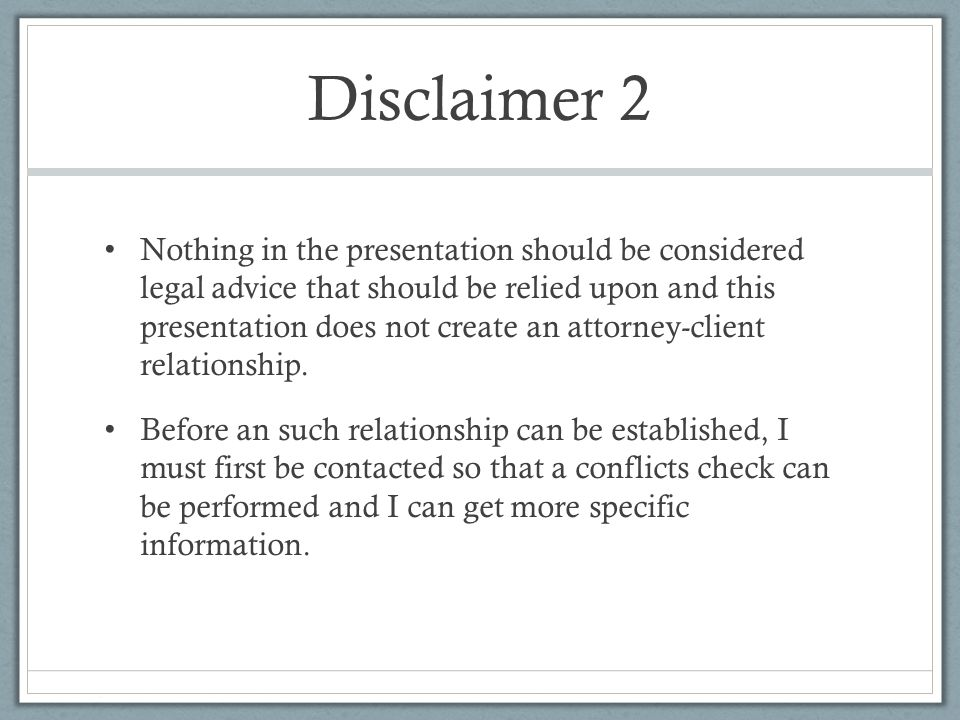 Disclaimer 2 Nothing in the presentation should be considered legal advice that should be relied upon and this presentation does not create an attorney-client relationship.