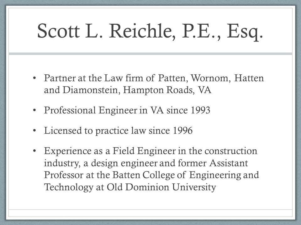 Scott L. Reichle, P.E., Esq. Partner at the Law firm of Patten, Wornom, Hatten and Diamonstein, Hampton Roads, VA Professional Engineer in VA since 19