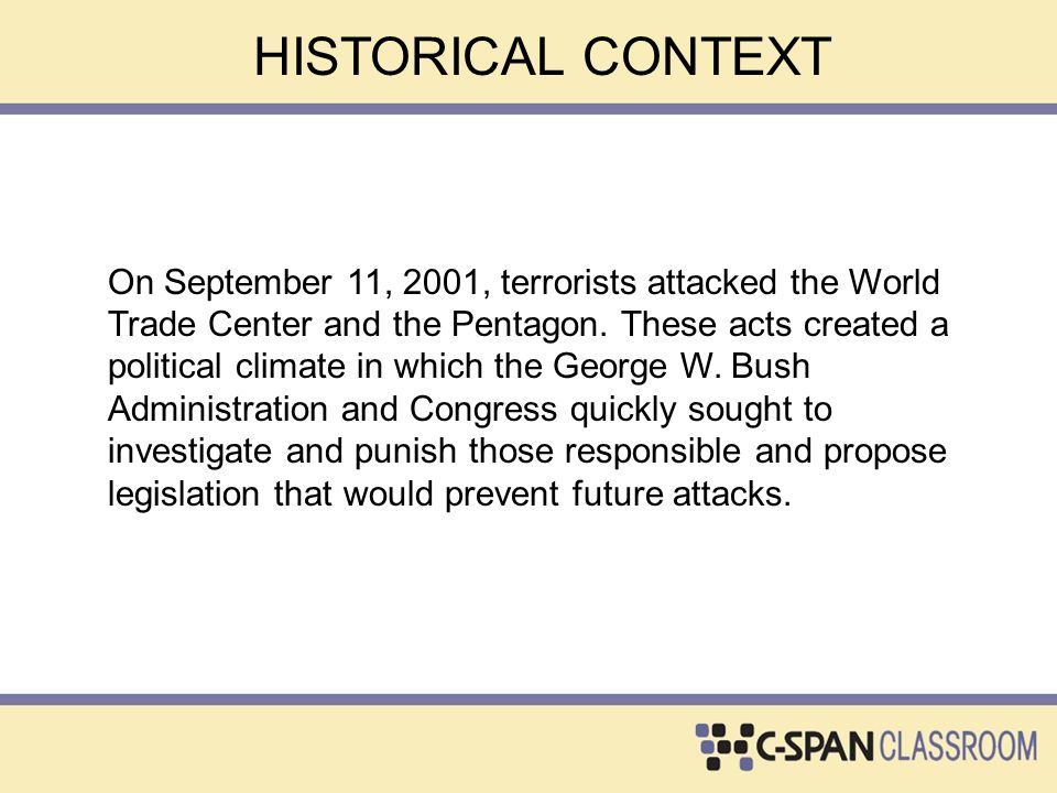 HISTORICAL CONTEXT Discussion Questions: If you were a member of Congress in 2001, how would you have responded to the 9/11 attacks on the World Trade Center and Pentagon.