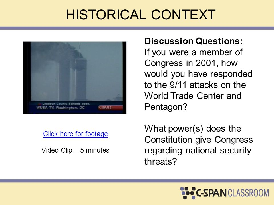 HISTORICAL CONTEXT Discussion Questions: If you were a member of Congress in 2001, how would you have responded to the 9/11 attacks on the World Trade