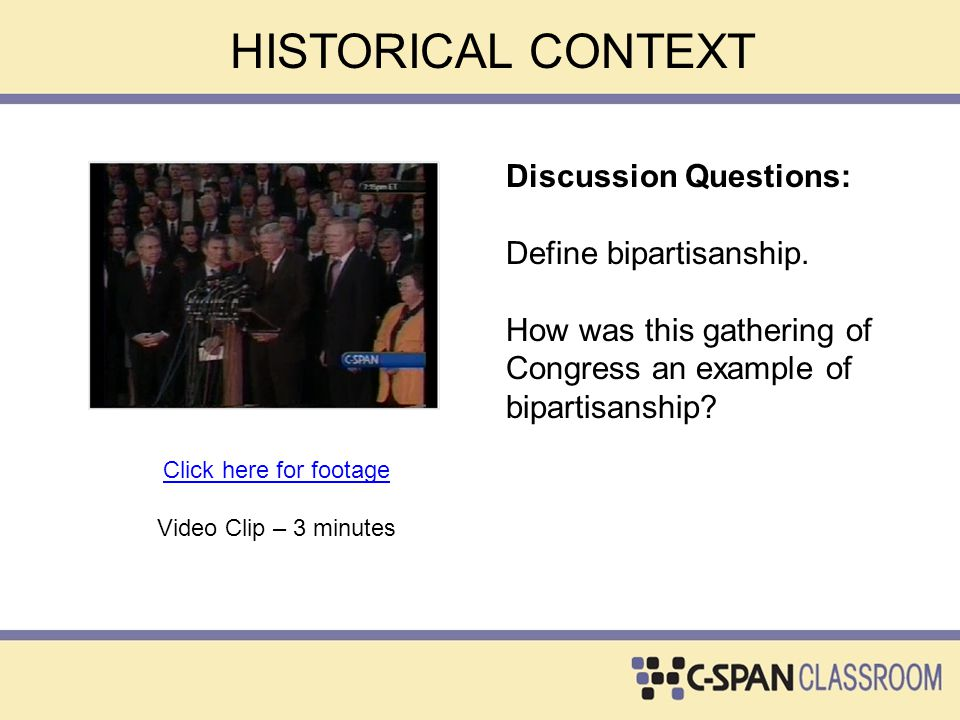 HISTORICAL CONTEXT Discussion Questions: Define bipartisanship. How was this gathering of Congress an example of bipartisanship? Click here for footag
