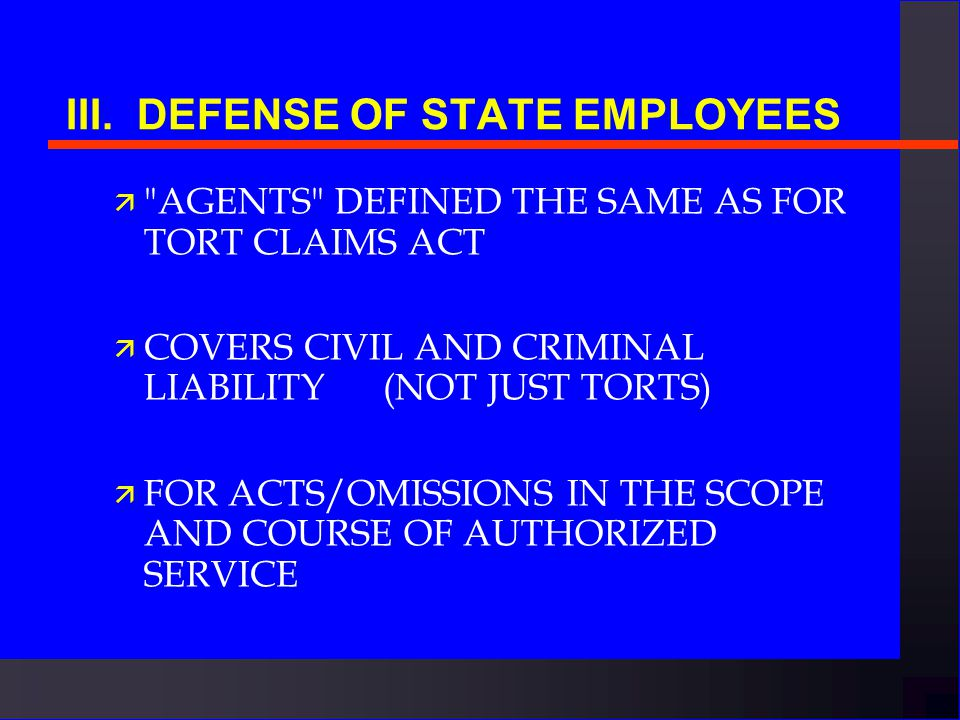 III. DEFENSE OF STATE EMPLOYEES n N.C. General Statutes 143-300.3 et seq. n THE STATE MAY DEFEND EMPLOYEES AND AGENTS IN LAWSUITS BROUGHT AGAINST THEM