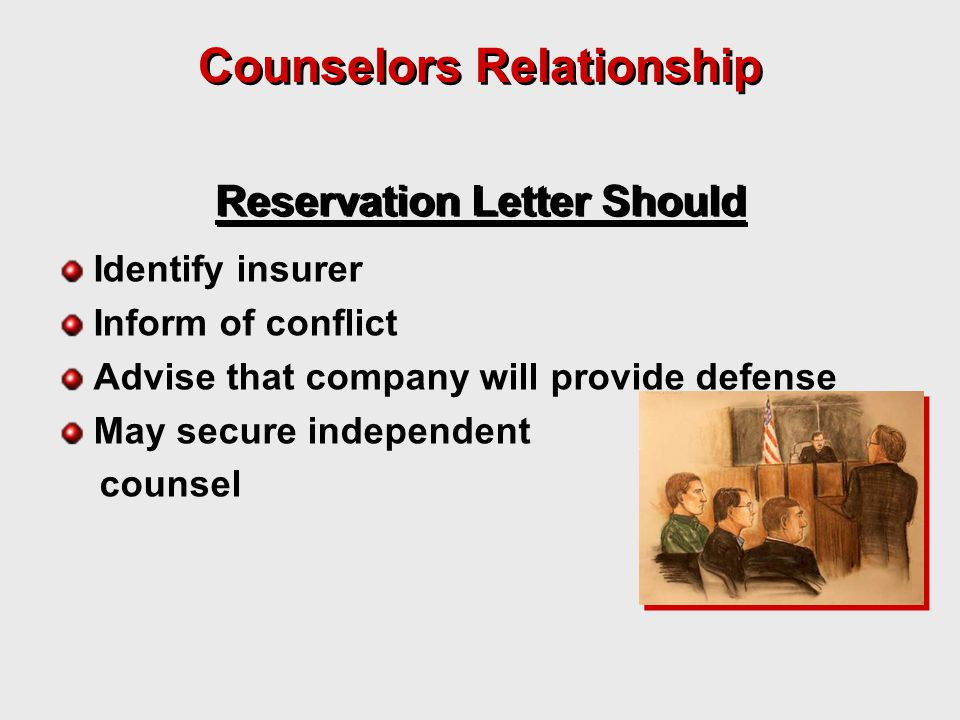Reservation Letter Should Identify insurer Inform of conflict Advise that company will provide defense May secure independent counsel Counselors Relationship