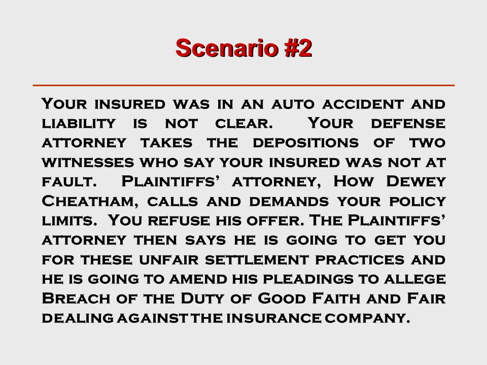 Scenario #2 Your insured was in an auto accident and liability is not clear.
