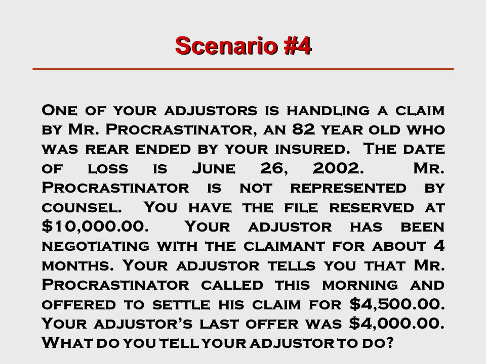 Scenario #4 One of your adjustors is handling a claim by Mr.