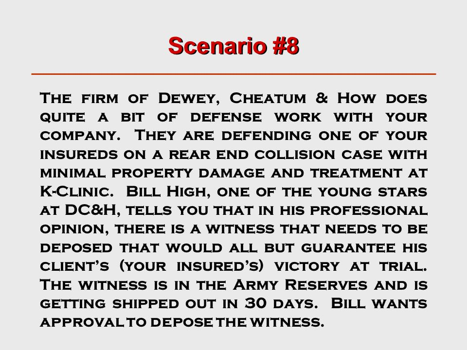 Scenario #8 The firm of Dewey, Cheatum & How does quite a bit of defense work with your company.