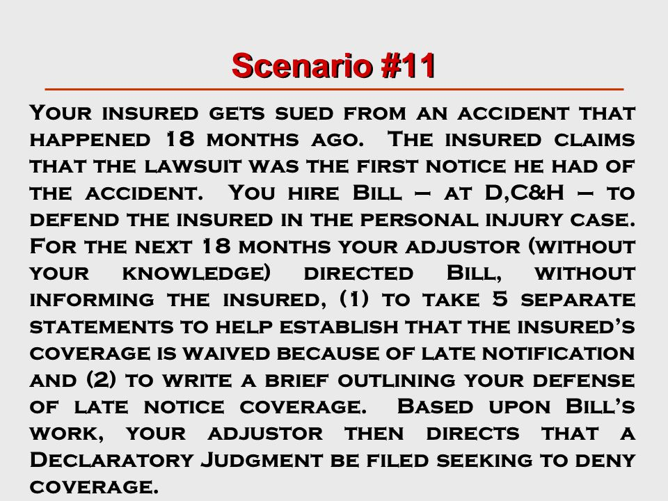 Scenario #11 Your insured gets sued from an accident that happened 18 months ago.