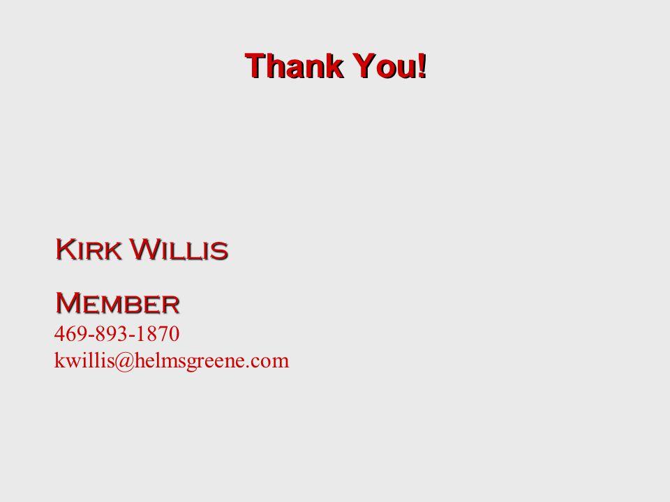 Thank You! Kirk Willis Member 469-893-1870 kwillis@helmsgreene.com