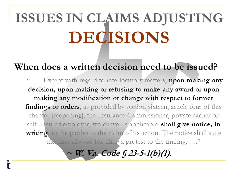 """ISSUES IN CLAIMS ADJUSTING DECISIONS When does a written decision need to be issued? """".... With regard to any issue which is ready for a decision, the"""