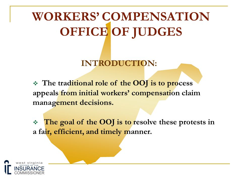 WORKERS' COMPENSATION OFFICE OF JUDGES AN OVERVIEW OF THE OFFICE OF JUDGES AND THE LITIGATION PROCESS:  Introduction  Organizational Overview  Litigation Process  Mediation Program