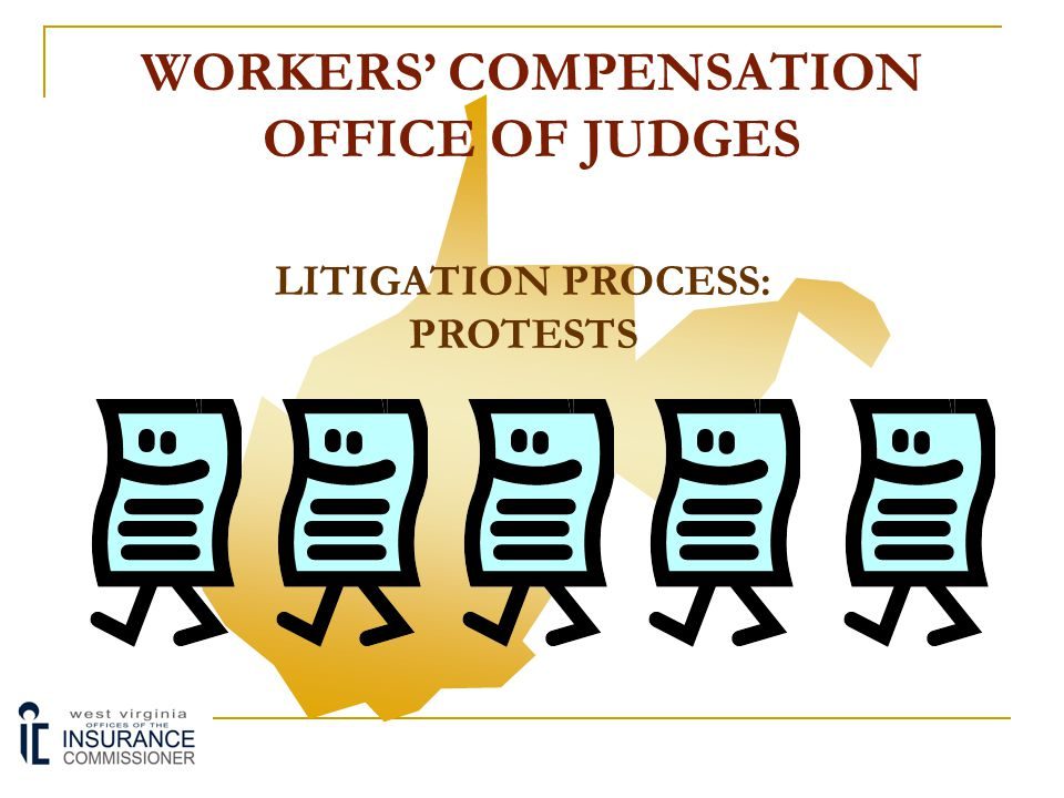 WORKERS' COMPENSATION OFFICE OF JUDGES LITIGATION PROCESS: Litigation at the OOJ is governed by the OOJ's two Procedural Rules:  93 C.S.R. 1:Litigati