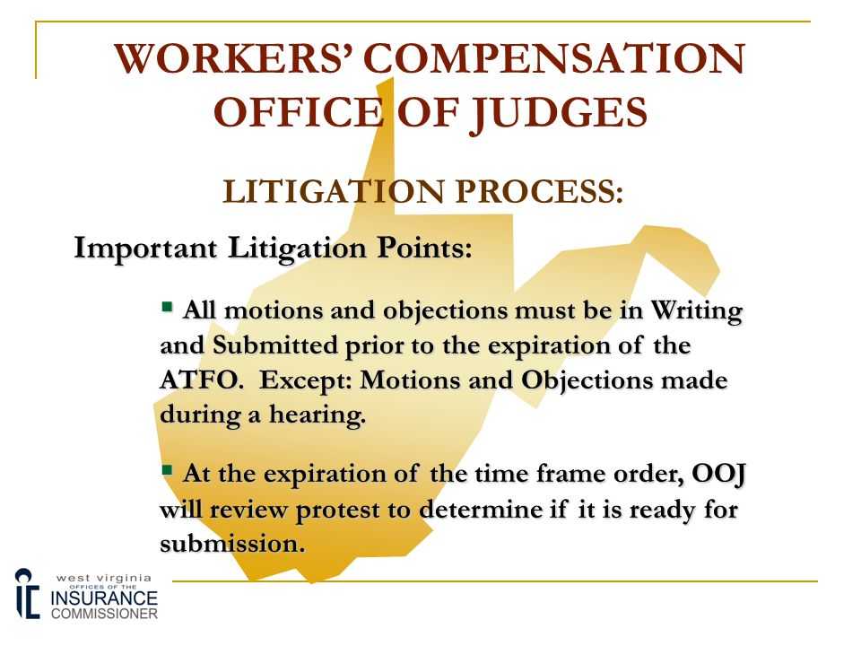 WORKERS' COMPENSATION OFFICE OF JUDGES LITIGATION PROCESS: Important Litigation Points Important Litigation Points:  The protesting party must submit an Argument or evidence in writing, or the claims administrator's decision will be summarily affirmed pursuant to 93 CSR 1 § 10.2.
