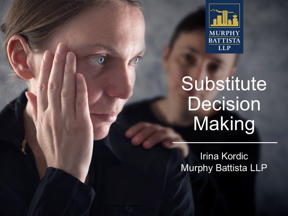 Substitute Decision Making Irina Kordic Murphy Battista LLP