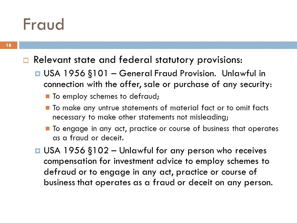 Fraud 18  Relevant state and federal statutory provisions:  USA 1956 §101 – General Fraud Provision.