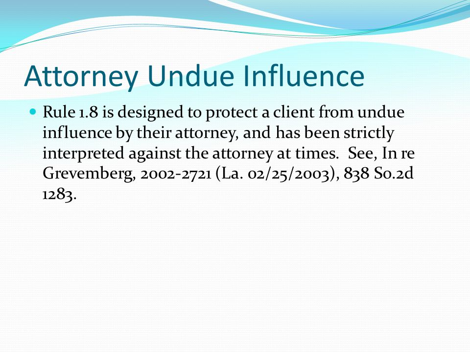 Undue Influence In preparing and executing a procuration or mandate you should be on the lookout for undue influence. Be aware of the fact that others