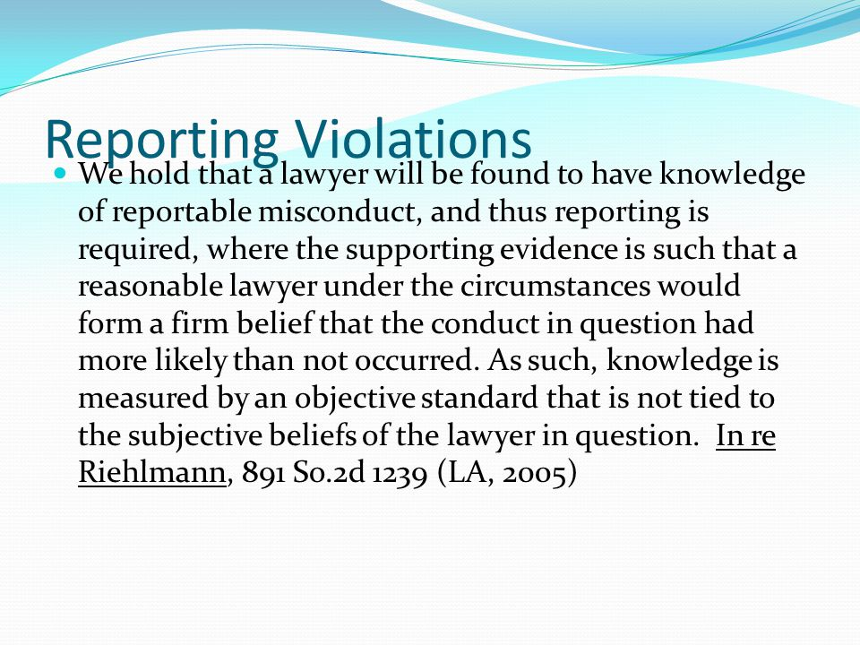"Reporting Violations ""It is clear that absolute certainty of ethical misconduct is not required before the reporting requirement is triggered. The law"