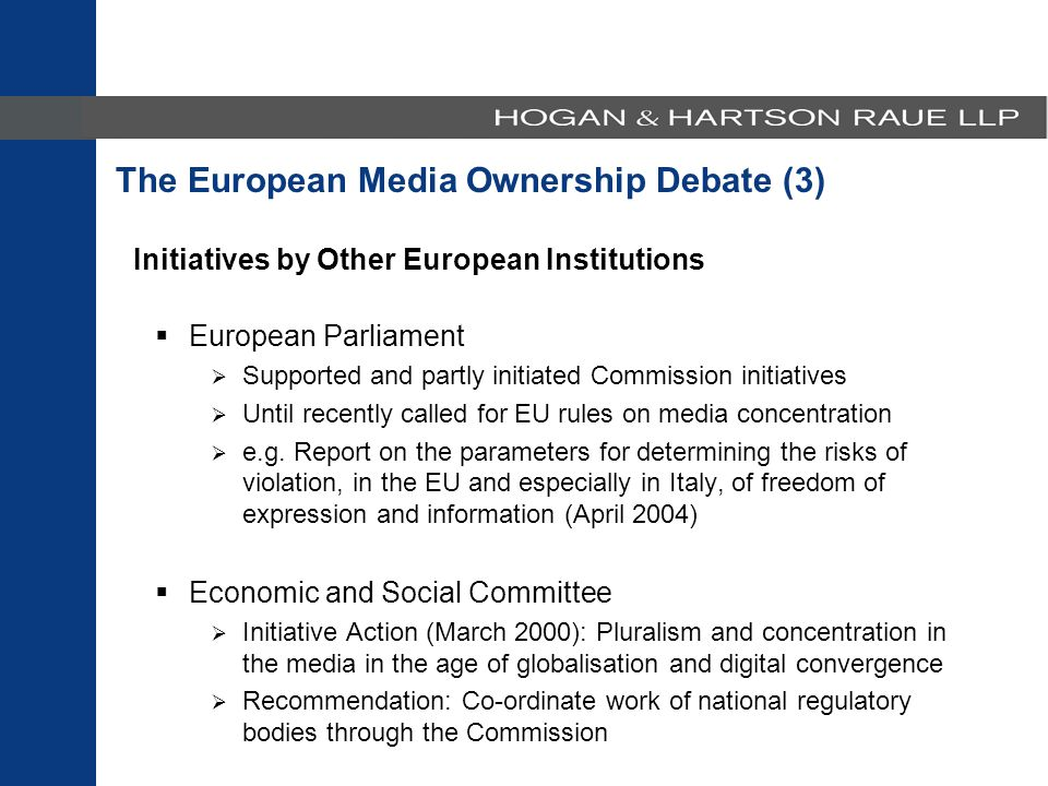 Initiatives by Other European Institutions  European Parliament  Supported and partly initiated Commission initiatives  Until recently called for EU rules on media concentration  e.g.
