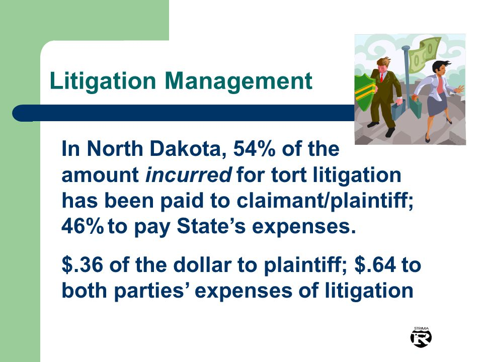 Litigation Management In North Dakota, 54% of the amount incurred for tort litigation has been paid to claimant/plaintiff; 46% to pay State's expenses