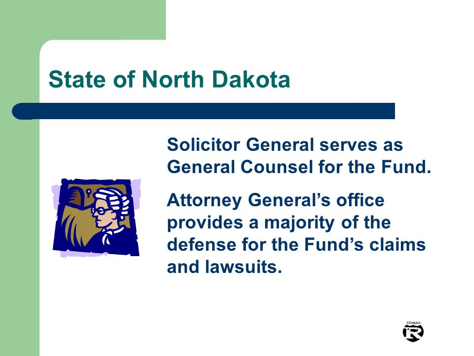 State of North Dakota Solicitor General serves as General Counsel for the Fund.