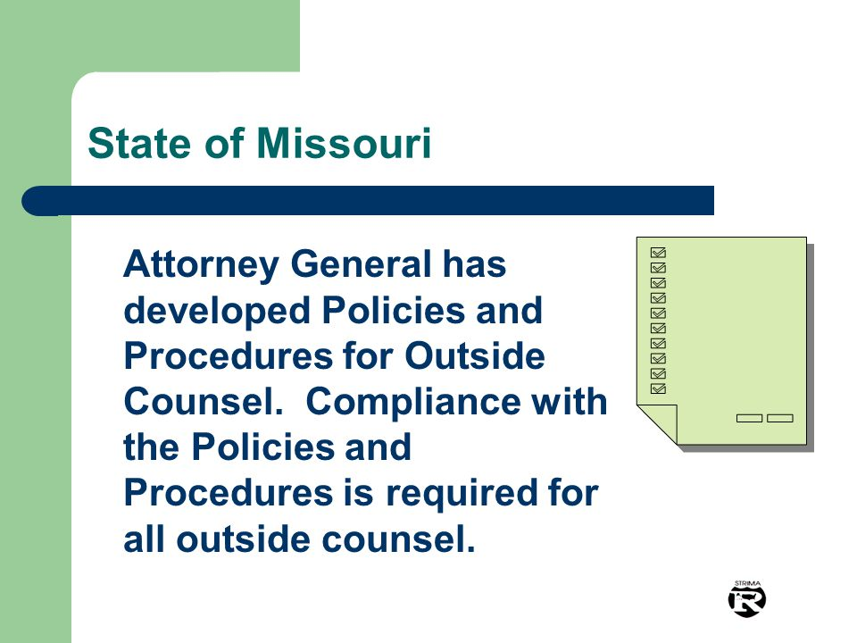 State of Missouri Attorney General has developed Policies and Procedures for Outside Counsel.