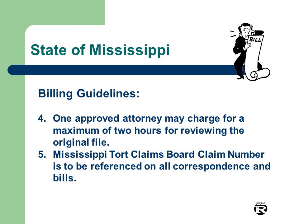 State of Mississippi Billing Guidelines: 4.One approved attorney may charge for a maximum of two hours for reviewing the original file. 5.Mississippi