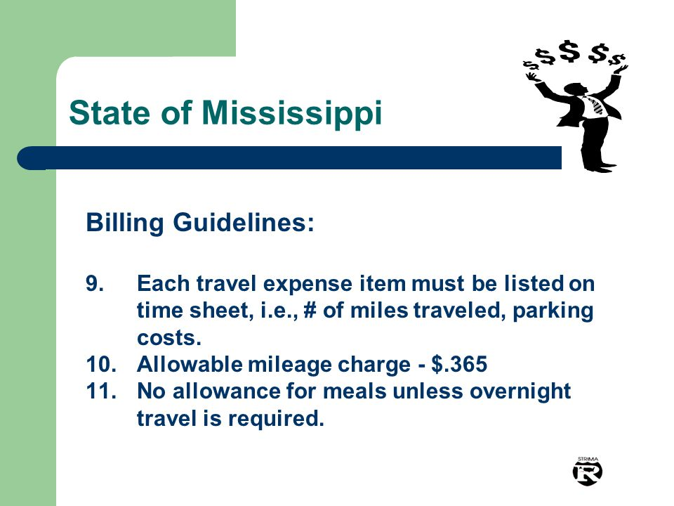 State of Mississippi Billing Guidelines: 9.Each travel expense item must be listed on time sheet, i.e., # of miles traveled, parking costs. 10.Allowab