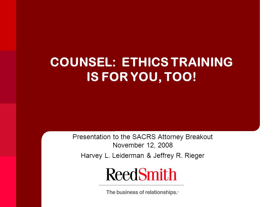 COUNSEL: ETHICS TRAINING IS FOR YOU, TOO.