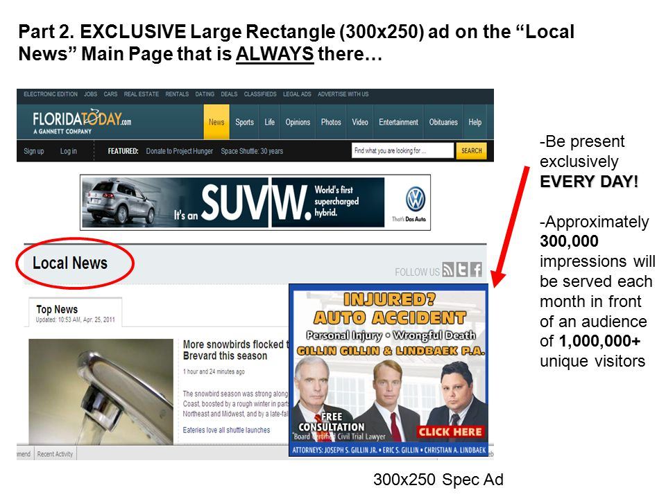 "Part 2. EXCLUSIVE Large Rectangle (300x250) ad on the ""Local News"" Main Page that is ALWAYS there… EVERY DAY! -Be present exclusively EVERY DAY! -Appr"