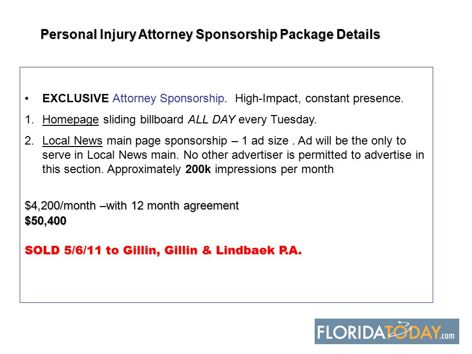 Personal Injury Attorney Sponsorship Package Details EXCLUSIVE Attorney Sponsorship. High-Impact, constant presence. 1.Homepage sliding billboard ALL