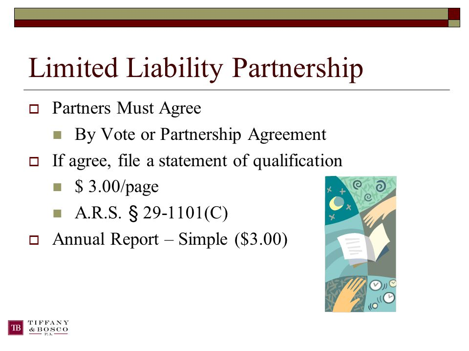 Limited Liability Partnership  Partners Must Agree By Vote or Partnership Agreement  If agree, file a statement of qualification $ 3.00/page A.R.S.
