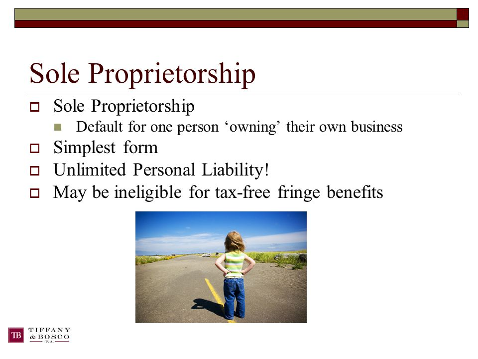 Sole Proprietorship  Sole Proprietorship Default for one person 'owning' their own business  Simplest form  Unlimited Personal Liability.