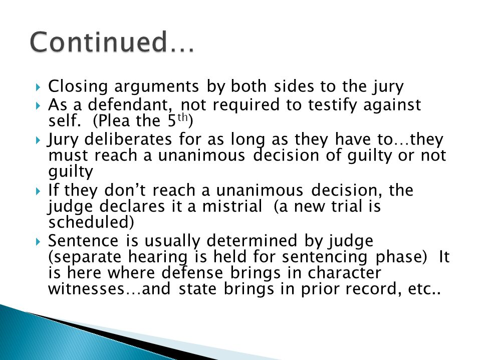  Closing arguments by both sides to the jury  As a defendant, not required to testify against self.