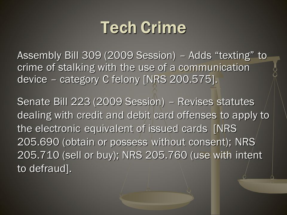 "Tech Crime Assembly Bill 309 (2009 Session) – Adds ""texting"" to crime of stalking with the use of a communication device – category C felony [NRS 200."
