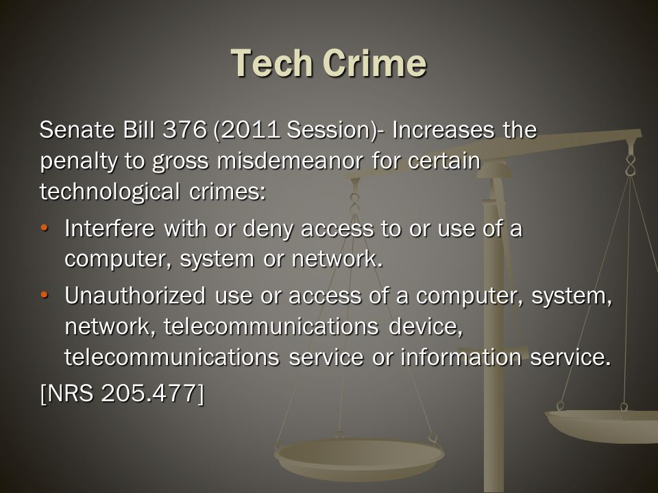 Tech Crime Senate Bill 376 (2011 Session)- Increases the penalty to gross misdemeanor for certain technological crimes: Interfere with or deny access