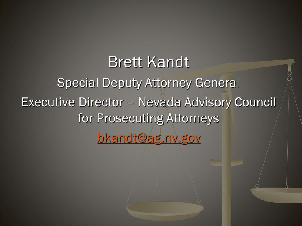 Brett Kandt Special Deputy Attorney General Executive Director – Nevada Advisory Council for Prosecuting Attorneys bkandt@ag.nv.gov