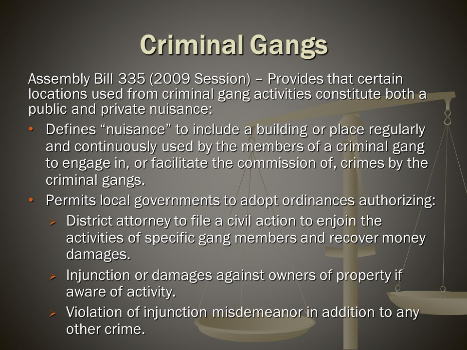 Criminal Gangs Assembly Bill 335 (2009 Session) – Provides that certain locations used from criminal gang activities constitute both a public and priv