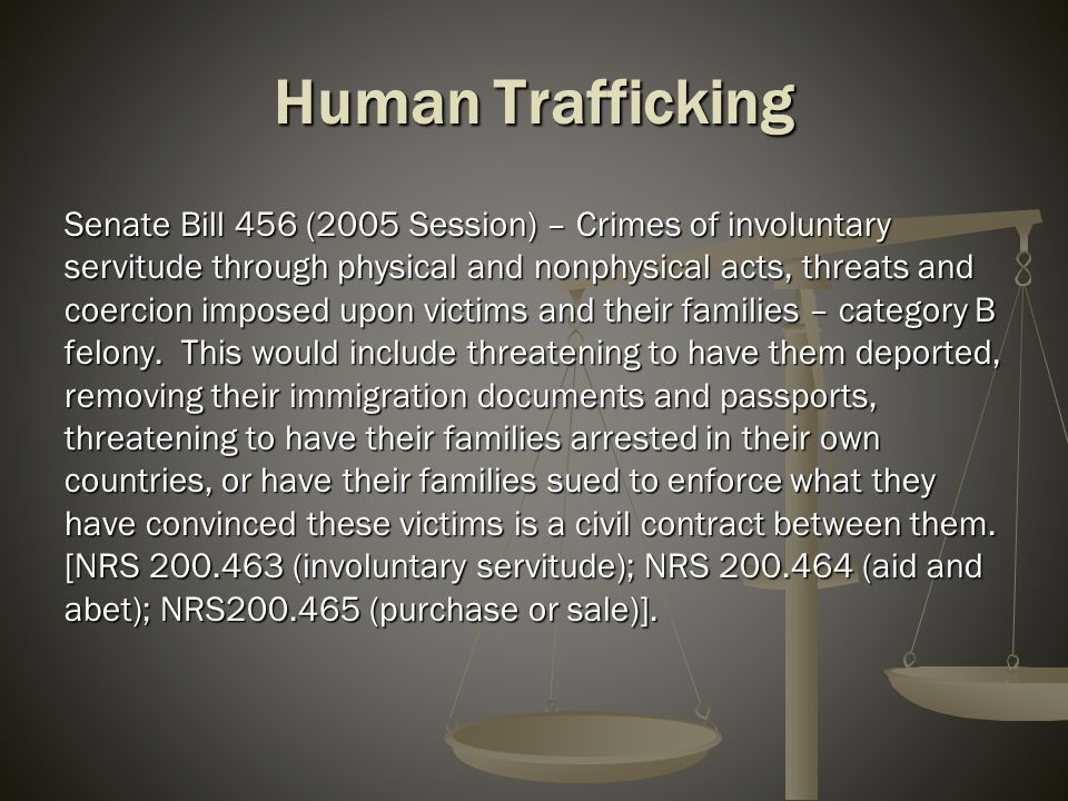 Human Trafficking Senate Bill 456 (2005 Session) – Crimes of involuntary servitude through physical and nonphysical acts, threats and coercion imposed