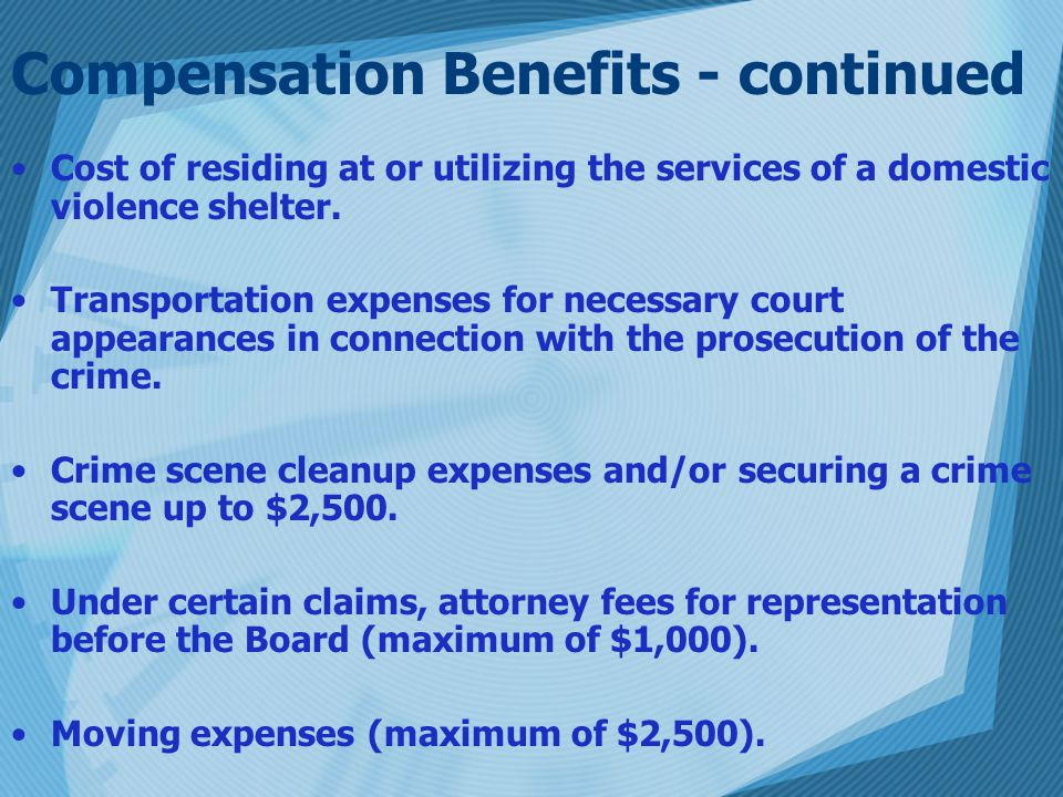Compensation Benefits - continued Cost of residing at or utilizing the services of a domestic violence shelter.