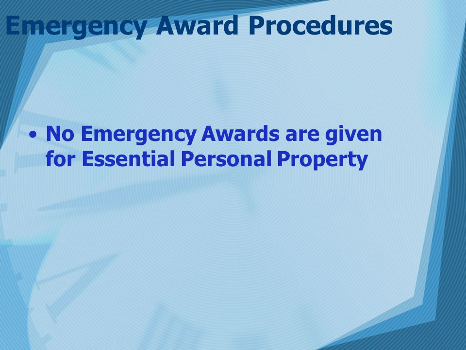 Emergency Award Procedures No Emergency Awards are given for Essential Personal Property