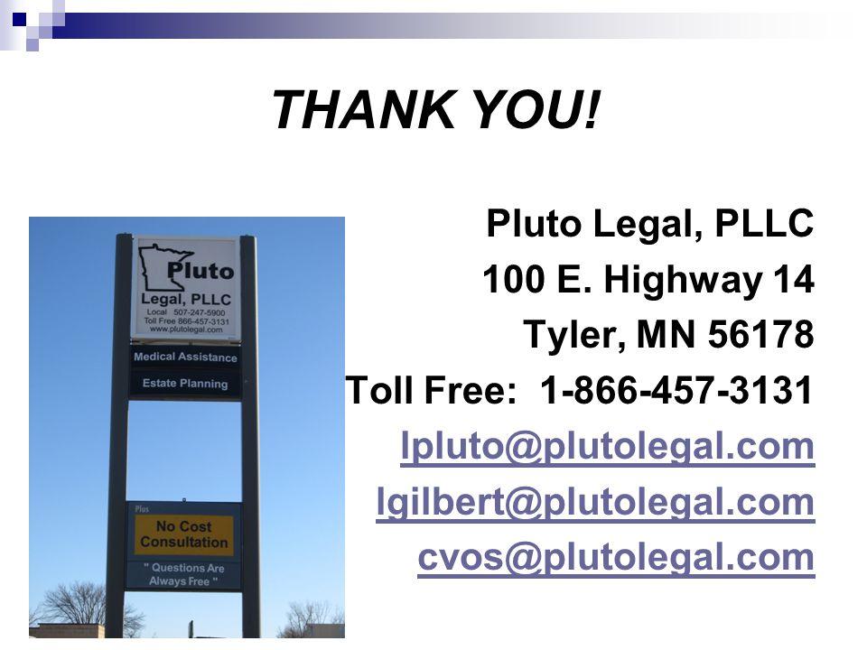 THANK YOU! Pluto Legal, PLLC 100 E. Highway 14 Tyler, MN 56178 Toll Free: 1-866-457-3131 lpluto@plutolegal.com lgilbert@plutolegal.com cvos@plutolegal