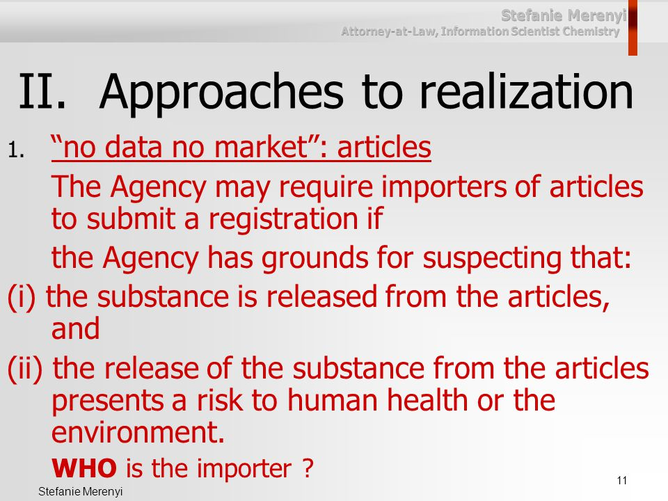 """11 Stefanie Merenyi II.Approaches to realization 1. """"no data no market"""": articles The Agency may require importers of articles to submit a registratio"""