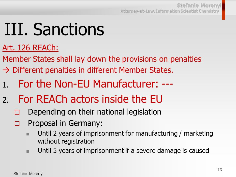 13 Stefanie Merenyi III.Sanctions Art. 126 REACh: Member States shall lay down the provisions on penalties  Different penalties in different Member S