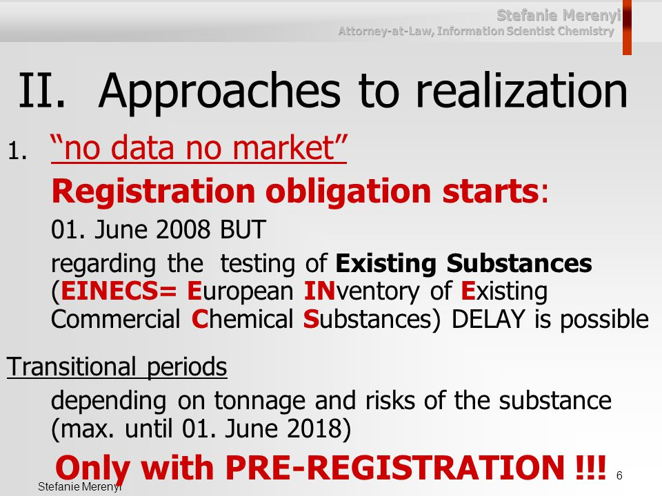 """6 Stefanie Merenyi II.Approaches to realization 1. """"no data no market"""" Registration obligation starts: 01. June 2008 BUT regarding the testing of Exis"""