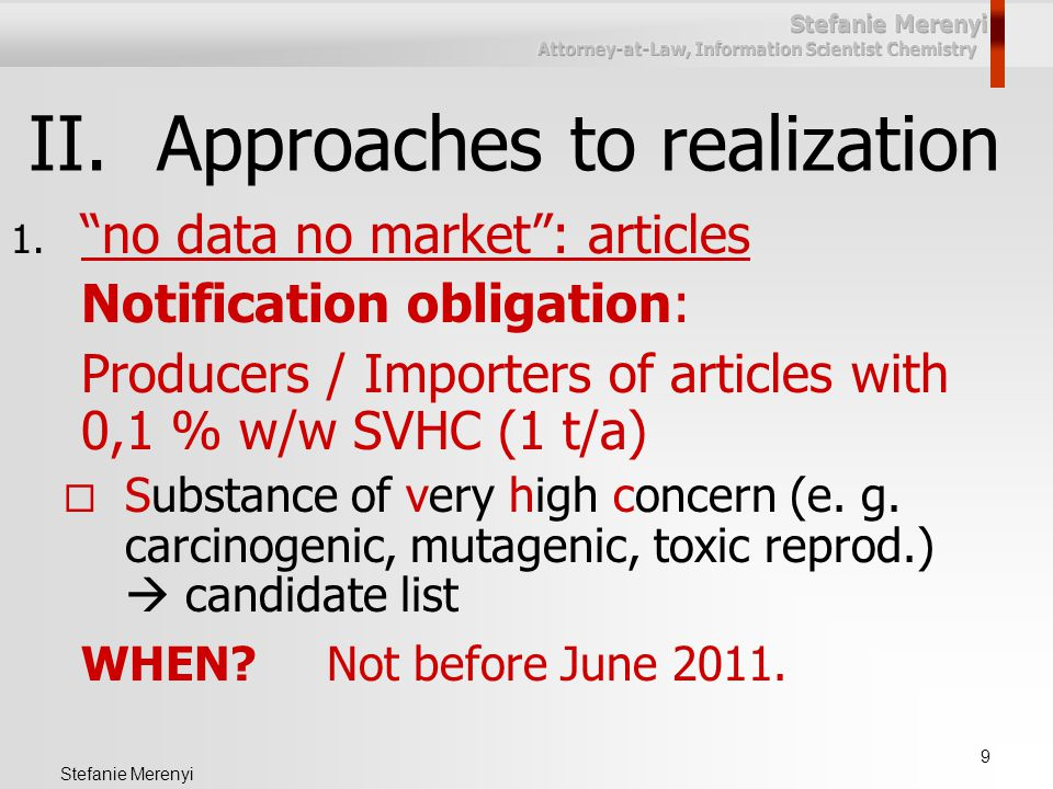 """9 Stefanie Merenyi II.Approaches to realization 1. """"no data no market"""": articles Notification obligation: Producers / Importers of articles with 0,1 %"""