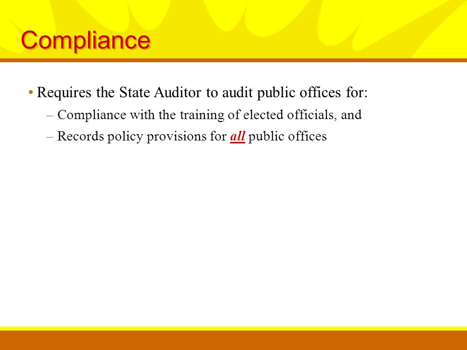 Compliance Requires the State Auditor to audit public offices for: –Compliance with the training of elected officials, and –Records policy provisions for all public offices
